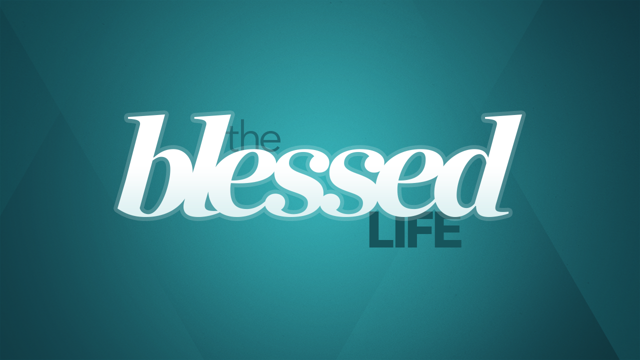 The Blessed Life: Part 4